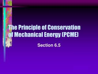 The Principle of Conservation  of Mechanical Energy (PCME)