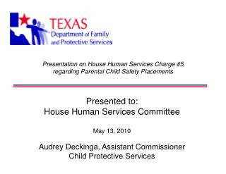 Presentation on House Human Services Charge #5  regarding Parental Child Safety Placements