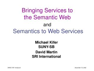 Bringing Services to the Semantic Web and Semantics to Web Services