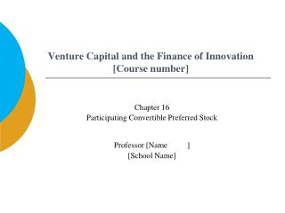 Venture Capital and the Finance of Innovation [Course number]