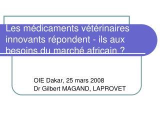 Les médicaments vétérinaires innovants répondent - ils aux besoins du marché africain ?