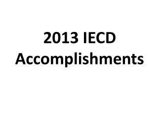 2013 IECD  Accomplishments