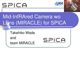 Mid-InfRAred Camera wo LEns (MIRACLE) for SPICA