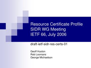 Resource Certificate Profile SIDR WG Meeting IETF 66, July 2006
