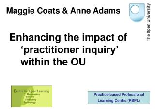 Enhancing the impact of 'practitioner inquiry' within the OU