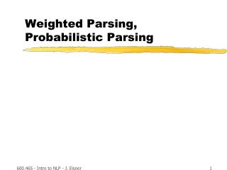 Weighted Parsing,  Probabilistic Parsing