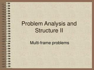 Problem Analysis and Structure II