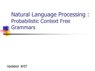 Natural Language Processing : Probabilistic Context Free Grammars