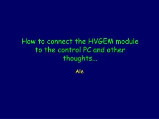 How to connect the HVGEM module to the control PC and other thoughts...