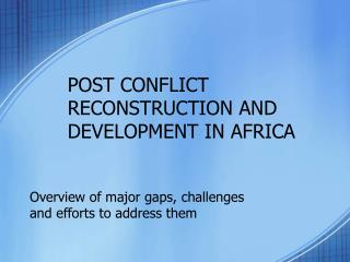 POST CONFLICT RECONSTRUCTION AND DEVELOPMENT IN AFRICA