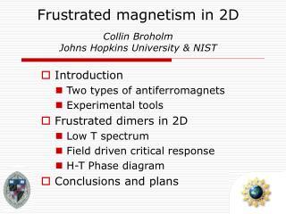 Frustrated magnetism in 2D  Collin Broholm Johns Hopkins University & NIST
