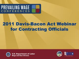 2011 Davis-Bacon Act Webinar for Contracting Officials