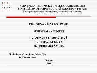 SEMESTRÁLNY PROJEKT Bc. ZUZANA HORVÁTOVÁ Bc. JURAJ SEKERA Bc. ĽUBOMÍR ŠMIDA
