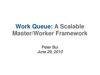 Work Queue: A Scalable Master/Worker Framework