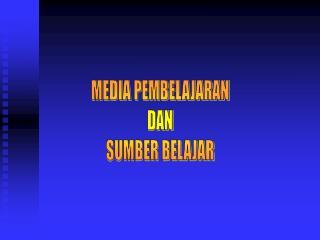 MEDIA PEMBELAJARAN DAN SUMBER BELAJAR