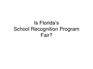 Is Florida's  School Recognition Program Fair?