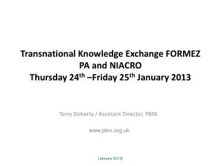 Transnational Knowledge Exchange FORMEZ PA and NIACRO Thursday 24 th  �Friday 25 th  January 2013