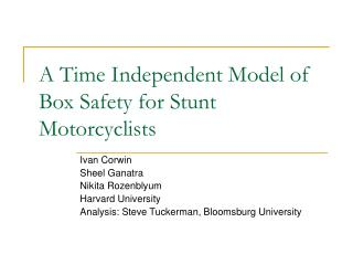 A Time Independent Model of Box Safety for Stunt Motorcyclists