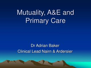 Mutuality, A&E and Primary Care