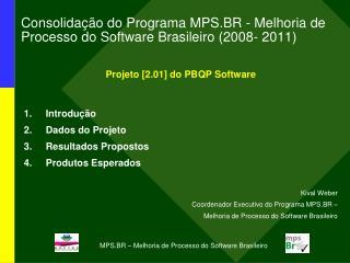 Consolidação do Programa MPS.BR - Melhoria de Processo do Software Brasileiro (2008- 2011)