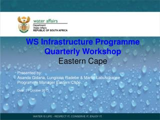 WS Infrastructure Programme Q uarter ly Workshop Eastern Cape Presented by: