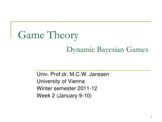Game Theory 		Dynamic Bayesian Games