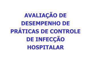 AVALIA��O DE DESEMPENHO DE PR�TICAS DE CONTROLE DE INFEC��O HOSPITALAR