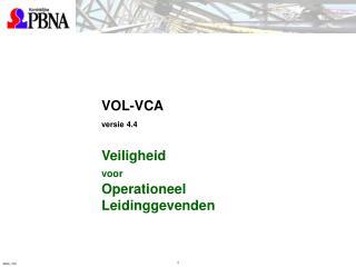 VOL-VCA versie 4.4 Veiligheid  voor Operationeel  Leidinggevenden