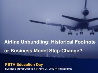 PBTA Education Day Business Travel Coalition    April 21, 2010   Philadelphia