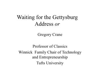 Waiting for the Gettysburg Address  or