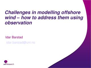 Challenges in modelling offshore wind � how to address them using observation