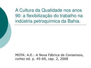 MOTA: A.E.: A Nova Fábrica de Consensos, cortez ed. p. 45-69, cap. 2, 2008
