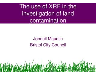 The use of XRF in the investigation of land contamination