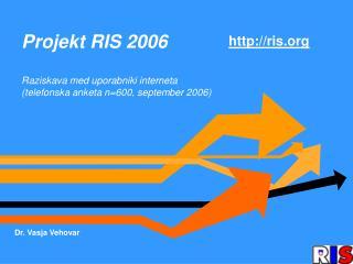 Projekt RIS 2006 Raziskava med uporabniki interneta (telefonska anketa n=600, september 2006)