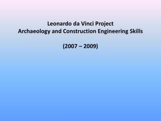 Leonardo da Vinci Project  Archaeology and Construction Engineering Skills  (2007 – 2009)