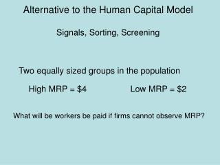 Alternative to the Human Capital Model Signals, Sorting, Screening
