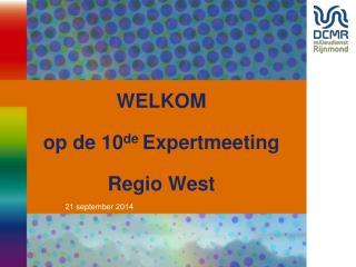 WELKOM  op de 10 de  Expertmeeting  Regio West