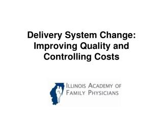 Delivery System Change: Improving Quality and Controlling Costs