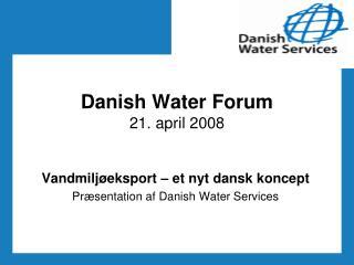 Danish Water Forum 21. april 2008