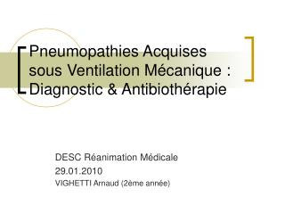Pneumopathies Acquises sous Ventilation M�canique : Diagnostic  &  Antibioth�rapie