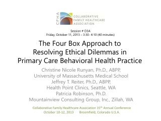 The Four Box Approach to  Resolving Ethical Dilemmas in  Primary Care Behavioral Health Practice