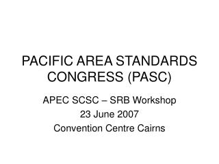 PACIFIC AREA STANDARDS CONGRESS (PASC)