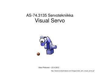 AS-74.3135 Servotekniikka Visual Servo