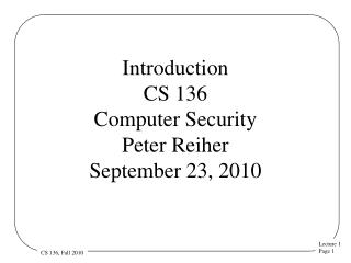 Introduction CS 136 Computer Security  Peter Reiher September 23, 2010