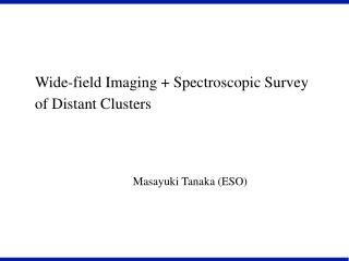 Wide-field Imaging + Spectroscopic Survey of Distant Clusters