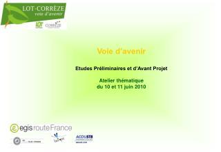 Voie d'avenir  Etudes Préliminaires et d'Avant Projet Atelier thématique du 10 et 11 juin 2010