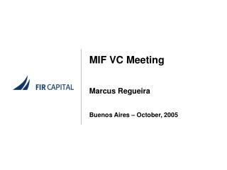 MIF VC Meeting Marcus Regueira Buenos Aires – October, 2005