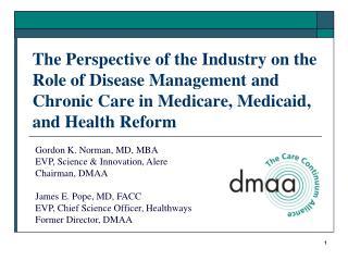 Gordon K. Norman, MD, MBA EVP, Science & Innovation, Alere Chairman, DMAA James E. Pope, MD, FACC