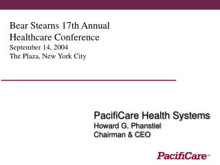 Bear Stearns 17th Annual  Healthcare Conference September 14, 2004 The Plaza, New York City