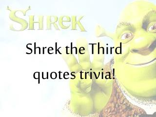 Shrek the Third quotes trivia!